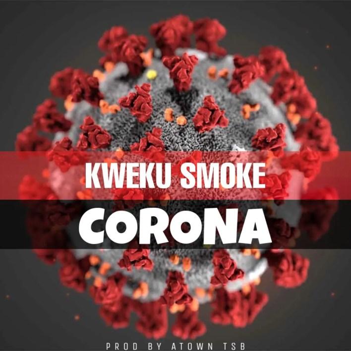 Kweku Smoke – Corona (Prod. By Atown TSB)