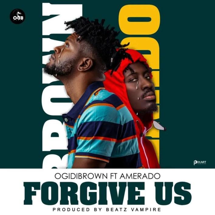 Ogidi Brown – Forgive Us Ft Amerado (Prod. By Beatz Vampire)