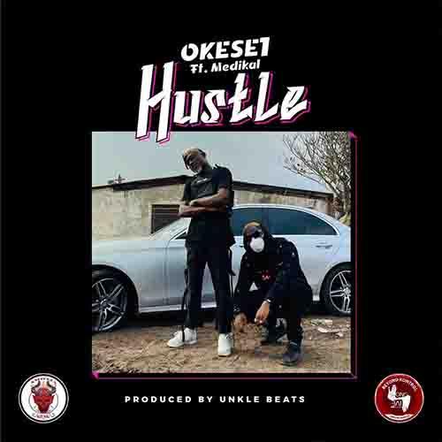Okese1 – Hustle Ft Medikal (Prod. By Unkle Beatz)
