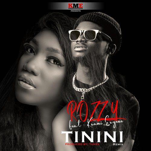 Rozzy – Tinini (Remix) Ft Kuami Eugene (Prod. by Tunex)