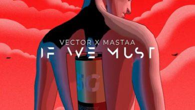 Photo of Vector – If We Must (Sun x Rain) Ft Masterkraft