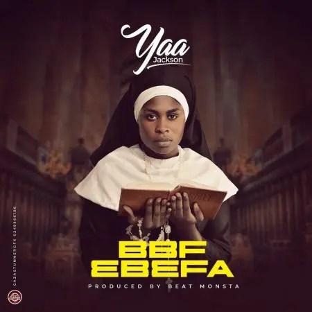 Yaa Jackson – BBF Ebefa (Prod. By Beatz Monsta)