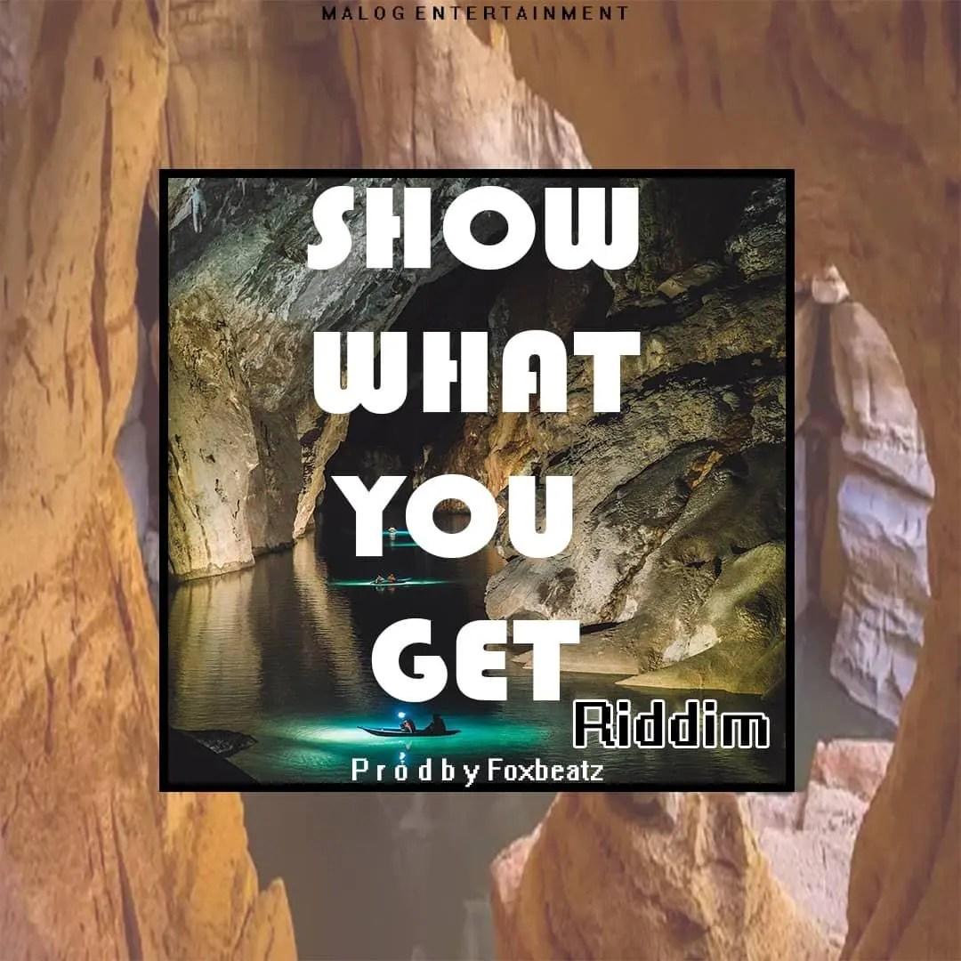 Foxbeatz – Show What You Get Riddim