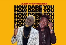 Photo of Lilwin – How Dare You Ft Article Wan