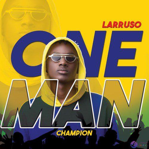 Larruso – One Man Champion (Prod. By CaskeysOnit)