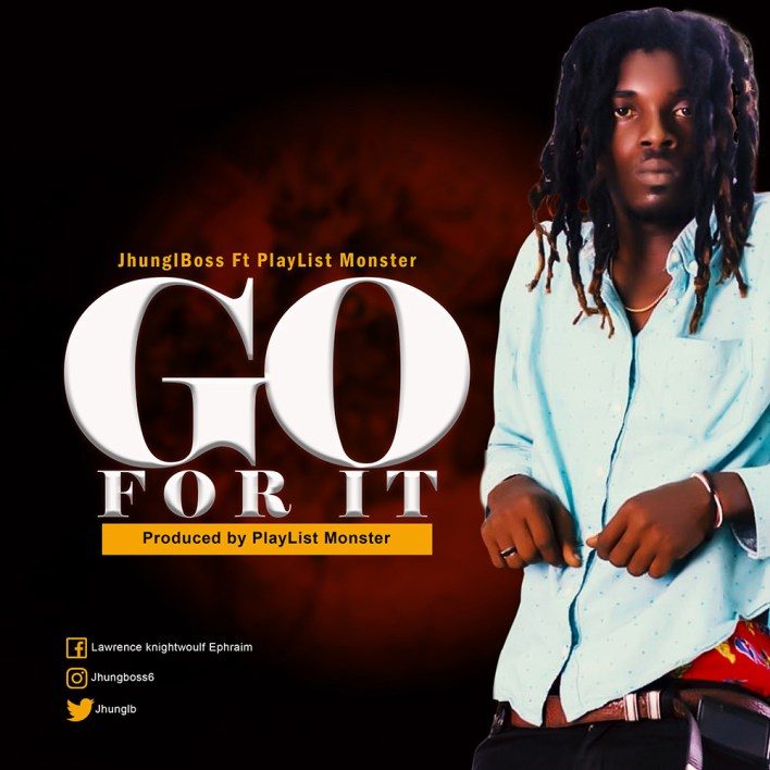 JhunglBoss – Go For It Ft PlayList Monster