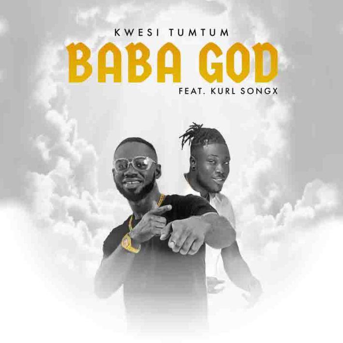 Kwesi Tumtum - Baba God Ft Kurl Songx