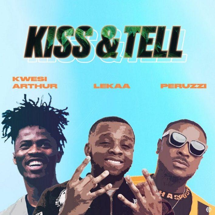 Lekaa – Kiss & Tell Ft Peruzzi x Kwesi Arthur