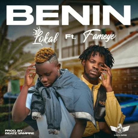 Lokal - Benin Ft Fameye (Prod. By Beatz Vampire)