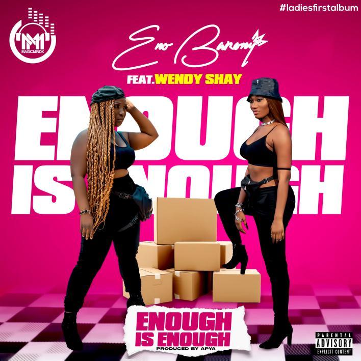 Eno Barony - Enough Is Enough Ft Wendy Shay (Prod. By Apya)