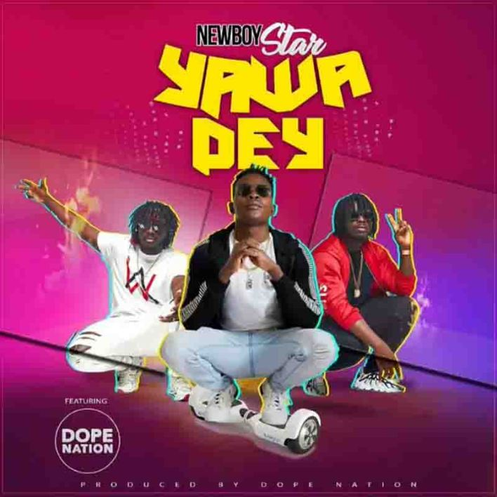 NewBoy Star – Yawa Dey Ft DopeNation