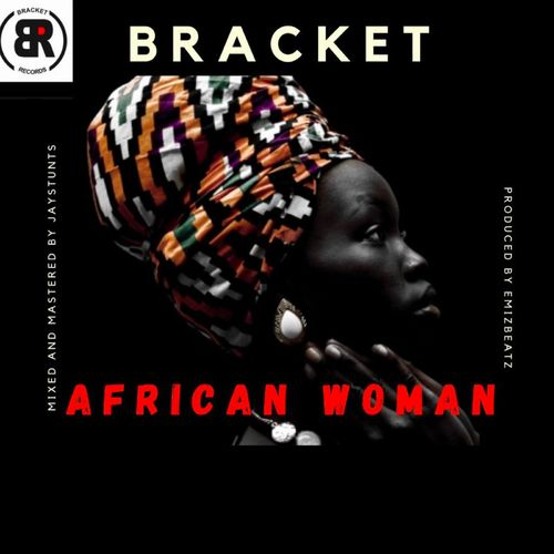Bracket – African Woman (Prod By EmizBeatz)