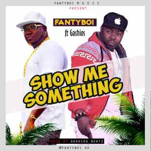 Fantyboi – Show Me Something Ft Gashios (Prod By Gashios Beatz)