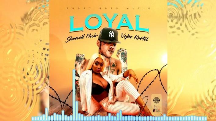 Vybz Kartel – Loyal Ft Shaneil Muir (Prod. By Short Boss Muzik)