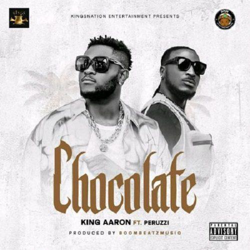 King Aaron – Chocolate Ft Peruzzi (Prod. by BooombeatzMusiq)