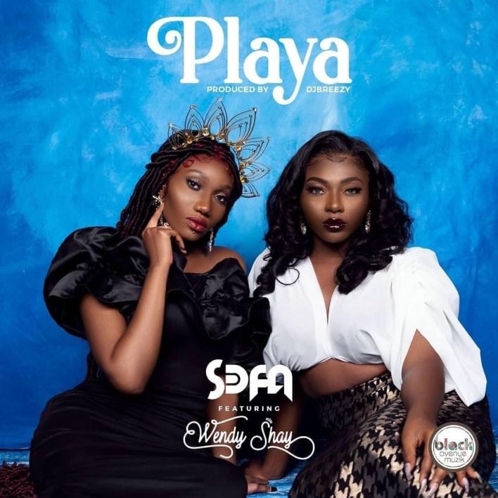 S3fa – Playa Ft Wendy Shay (Prod. by DJ Breezy)