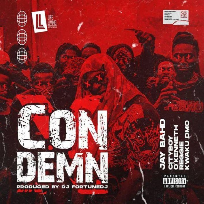 Jay Bahd – Condemn ft. City Boy, O'Kenneth, Reggie & Kwaku DMC