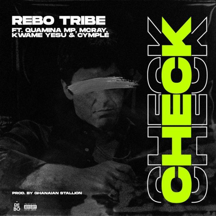 Rebo Tribe – Check Ft Quamina MP x McRay x Kwame Yesu & Cymple