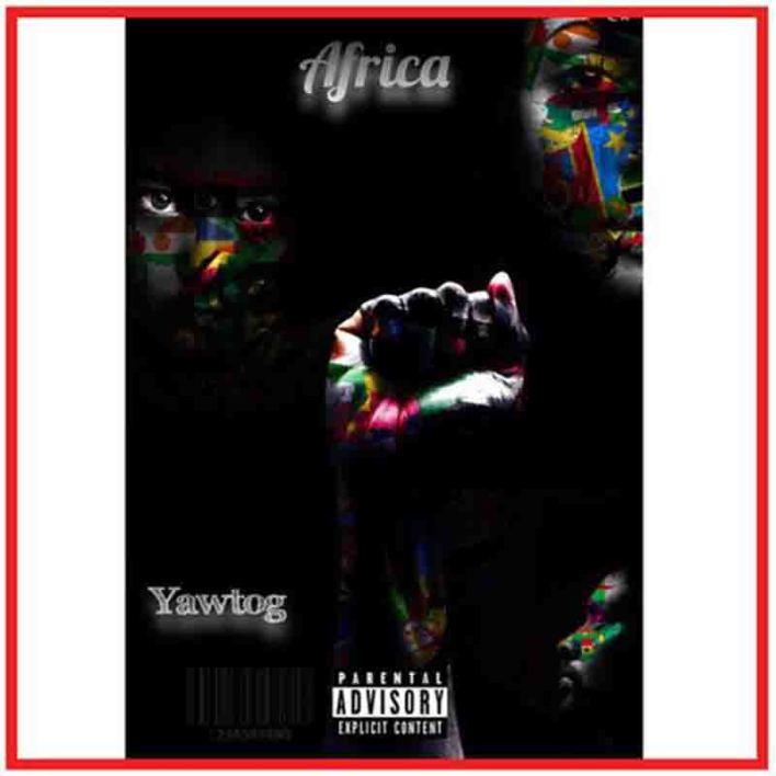 Yaw Tog – Africa (Prod. By Khendi Beatz) mp3 download
