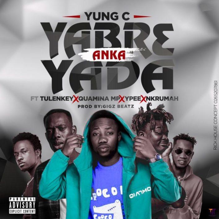 Yung C – Yabr3 Anka Yada Ft Tulenkey x Quamina MP x Ypee & Nkrumah
