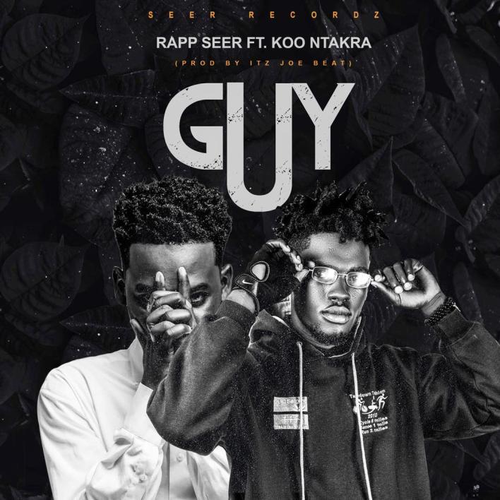 Rapp Seer – Guy Ft Koo Ntakra (Prod. by Itz Joe Beatz)