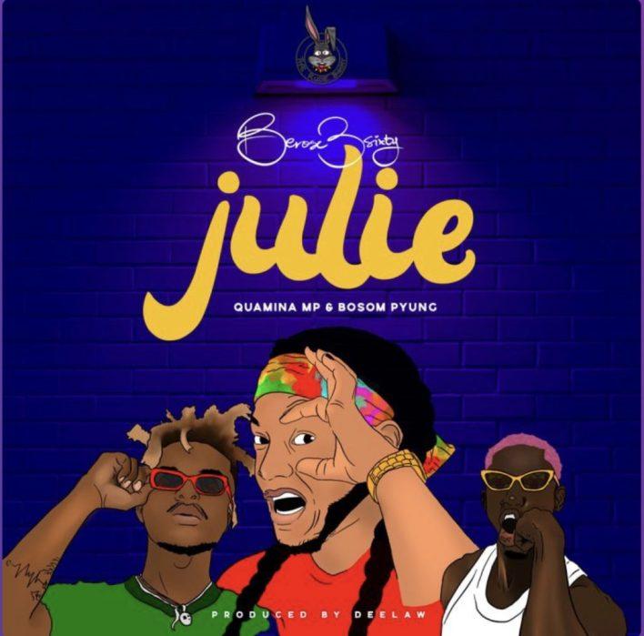 Berose 3sixty – Julie Ft Quamina Mp & Bosom P Yung mp3 download
