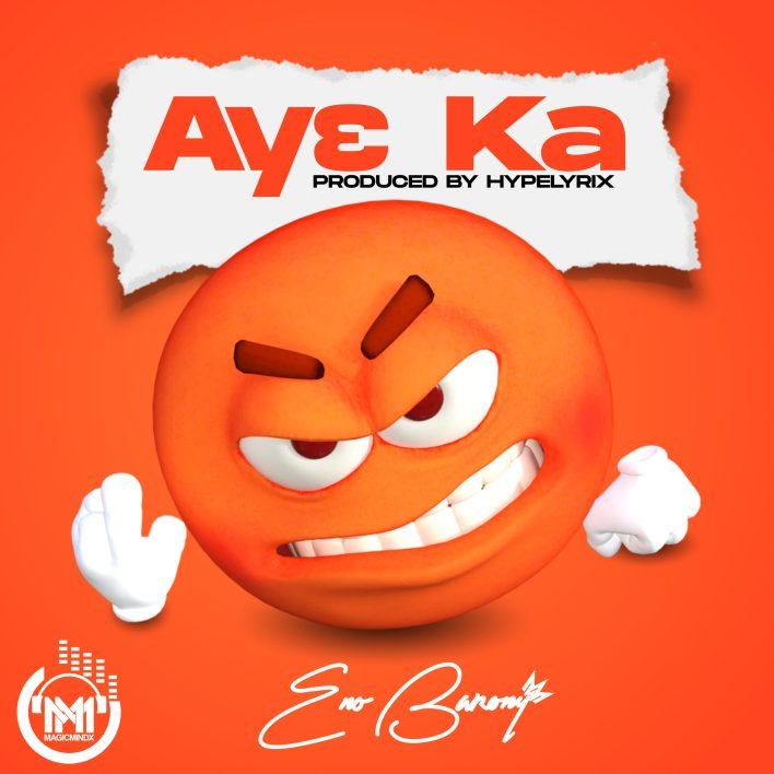 Eno Barony – Ay3 Ka (Prod By HypeLyrix)