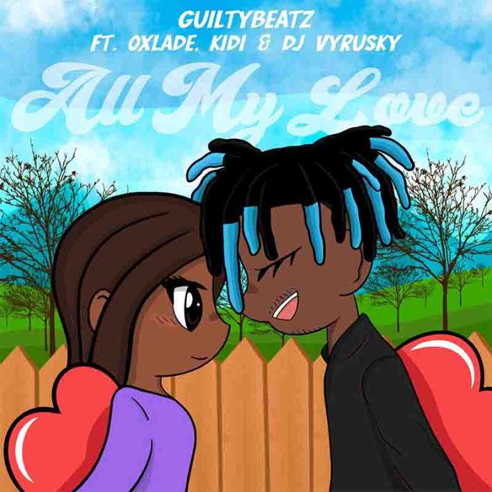 GuiltyBeatz - All My Love Ft Oxlade x KiDi x DJ Vyrusky