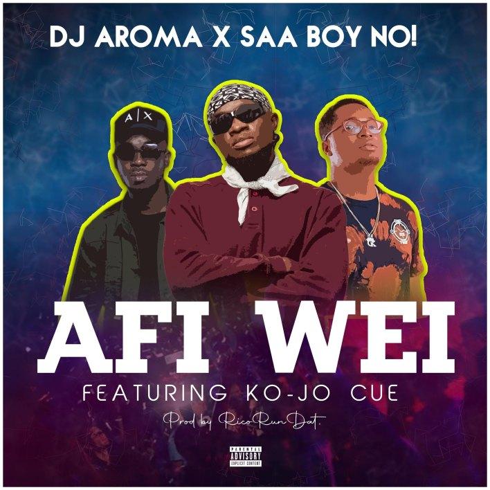 DJ Aroma x Saa Boy No - Afi Wei Ft Kojo Cure