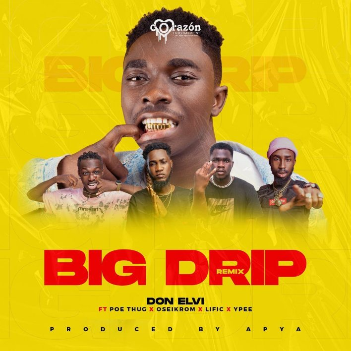 Don Elvi – Big Drip Remix ft Poe Thug, Ypee, Oseikrom Sikanii & Lific