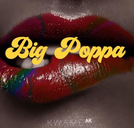 Kwame AK - Big Poppa (Prod. By Mikemillz)