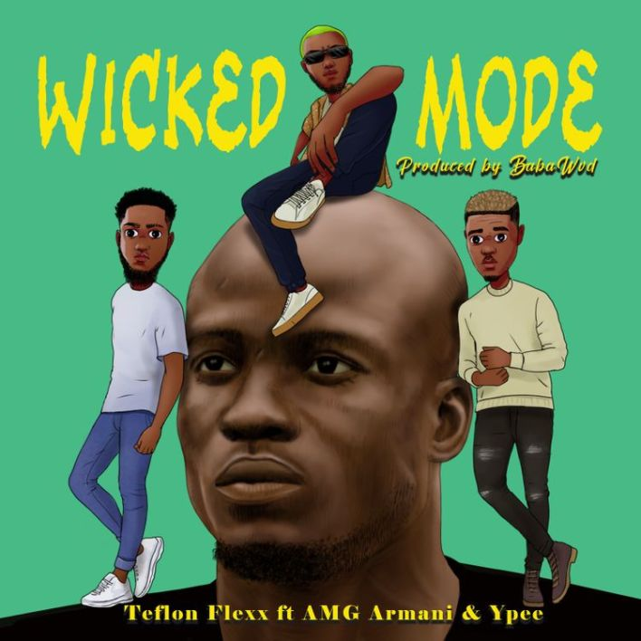 Teflon Flexx – Wicked Mode Ft AMG Armani & Ypee
