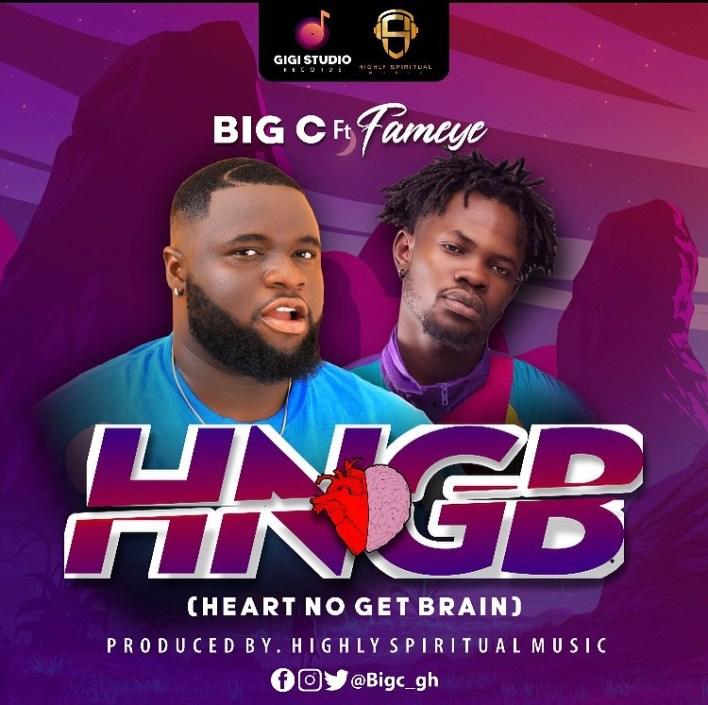 Big C – Heart No Get Brain (HNGB) Ft Fameye