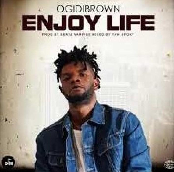OgidiBrown – Enjoy Life mp3 download