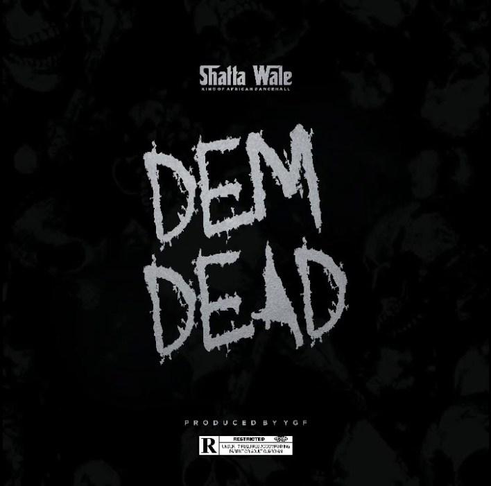 Shatta Wale – Dem Dead (Prod. By YGF)