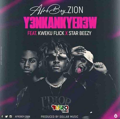 AfroBoy Zion – Y3nkankyer3w Ft Kweku Flick mp3 download