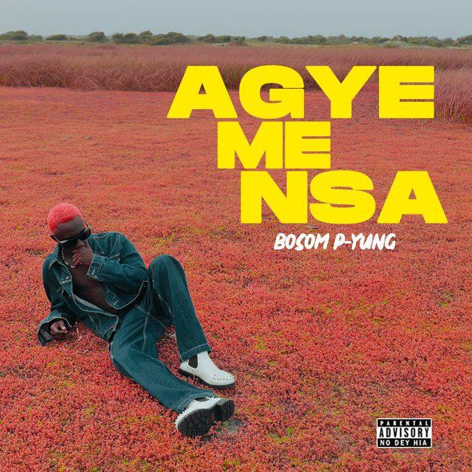 Bosom P Yung – Agye Me Nsa mp3 download