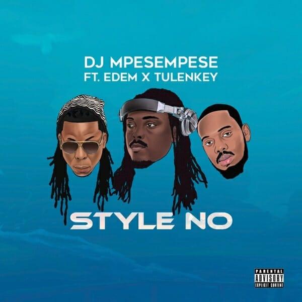 DJ Mpesempese – Style No Ft Tulenkey & Edem mp3 download