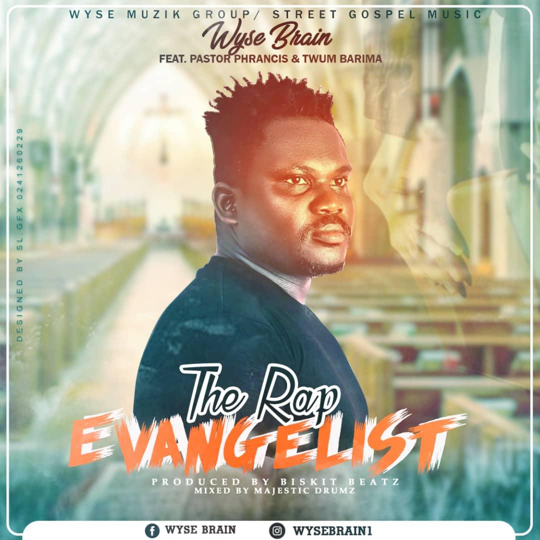 Wyse Brain - The Rap Evangelist Ft Pastor Phrancis & Twum Barima