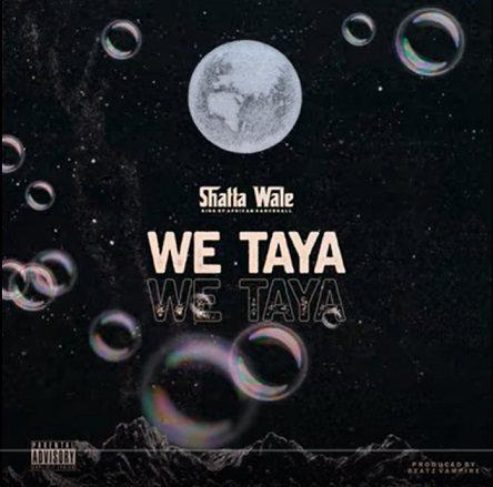 Shatta Wale - We Taya (Prod By Beatz Vampire)