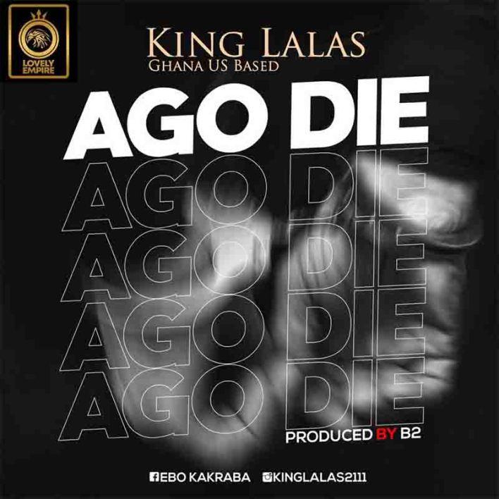 King Lalas - Ago Die (Prod By B2)