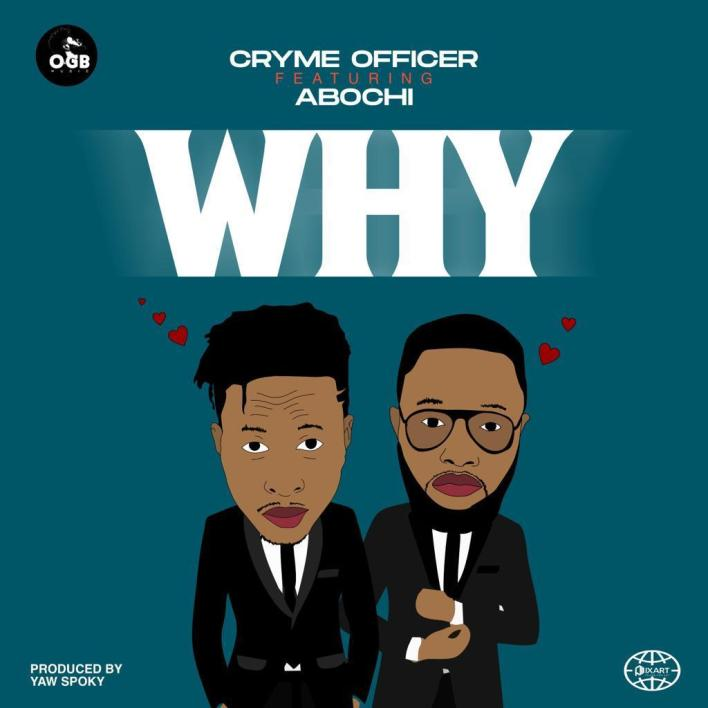 Cryme Officer – Why Ft Abochi mp3 download