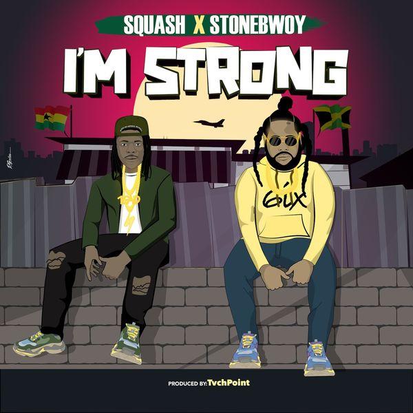 Squash – I'm Strong Ft Stonebwoy