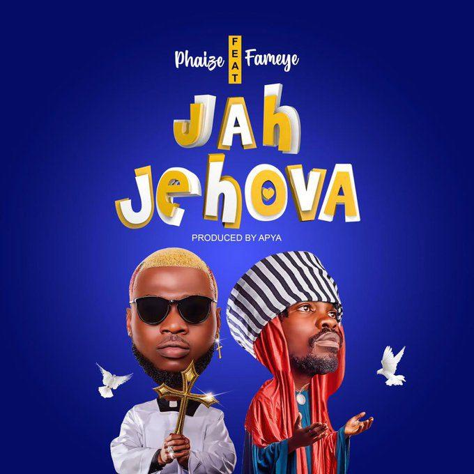 Phaize - Jah Jehova Ft Fameye