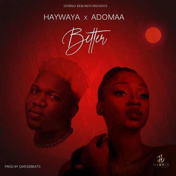 Haywaya - Better Ft Adomaa (Prod By Qwess Beatz)