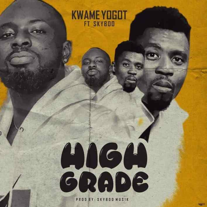 Kwame Yogot - High Grade Ft Skyboo