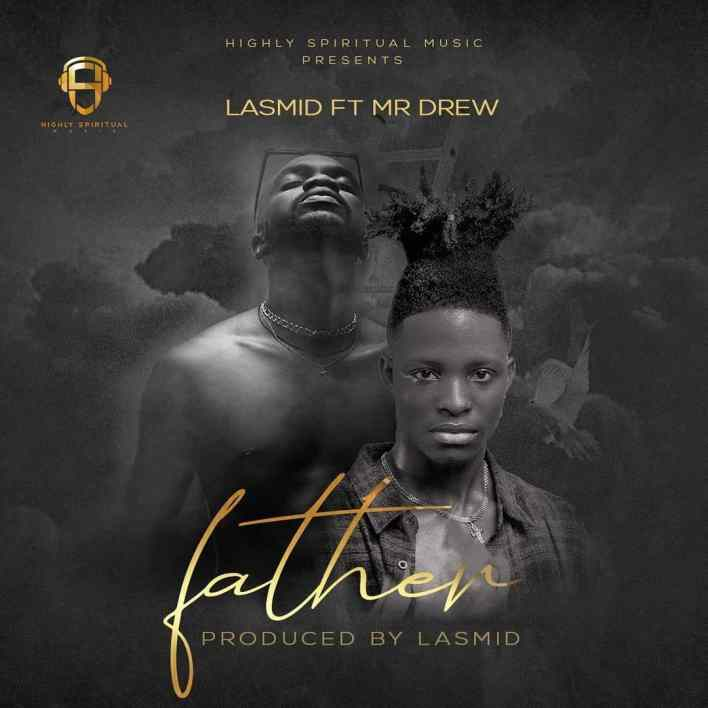 Lasmid – Father Ft Mr Drew mp3 download