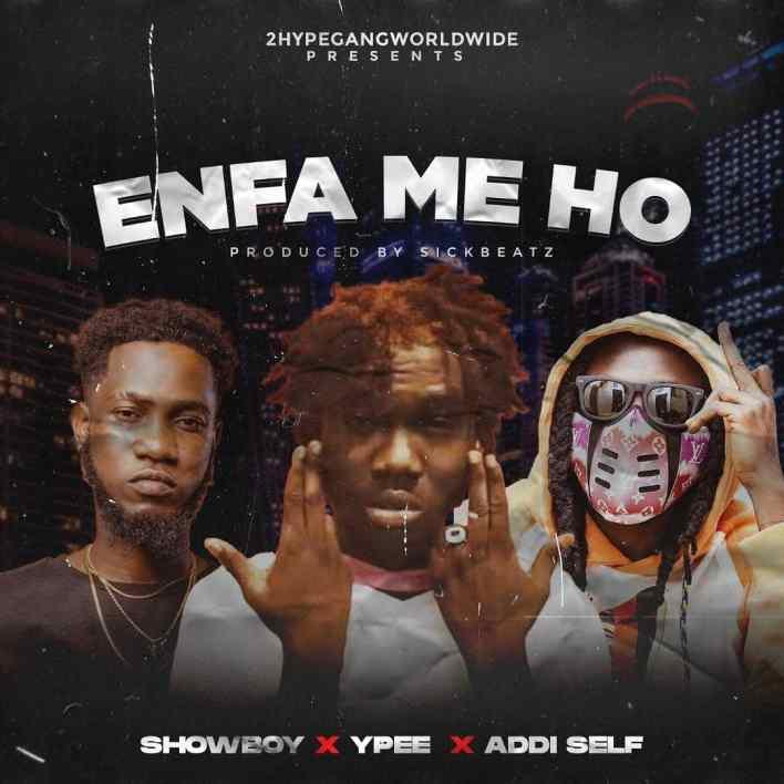 Showboy – Enfa Me Ho Ft Ypee & Addi Self