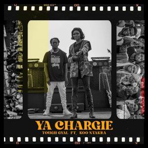 Tough Gyal – Ya Chargie Ft Koo Ntakra mp3 download