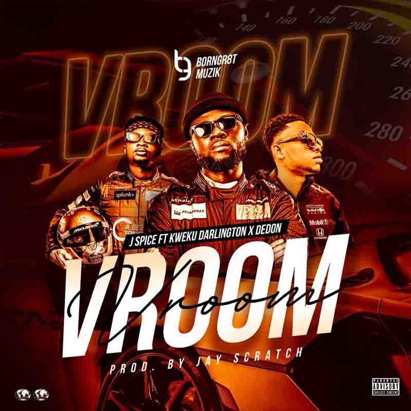 J Spice - Vroom Ft DeDon x Kweku Darlington